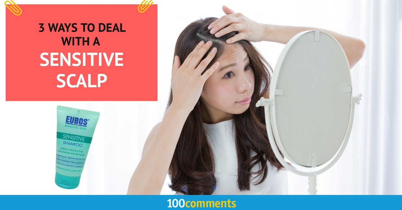3 Ways To Care For A Sensitive Scalp
